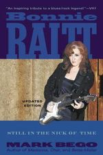 Bonnie Raitt : Just in the Nick of Time - Mark Bego