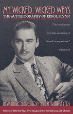 My Wicked, Wicked Ways : The Autobiography of Errol Flynn - Errol Flynn