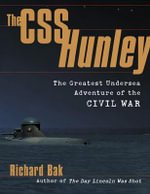 The CSS Hunley : The Greatest Undersea Adventure of the Civil War - Richard Bak