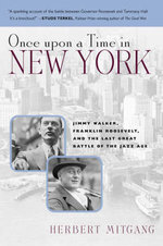Once Upon a Time in New York : Jimmy Walker, Franklin Roosevelt, and the Last Great Battle of the Jazz Age - Herbert Mitgang