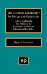 The Chemical Laboratory : It's Design and Operation :  It's Design and Operation - Sigurd J. Rosenlund