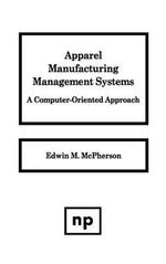 Apparel Manufacturing Management Systems : A Computer-Oriented Approach - Edwin M. McPherson