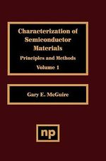 Characterization of Semiconductor Materials, Volume 1 : Principles and Methods :  Principles and Methods - Gary E. McGuire