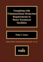 Complying with Trihalomethane Reduction Requirements in Water Treatment Facilities - Philip C. Singer