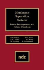 Membrane Separation Systems: Recent Developments and Future Direction :  Recent Developments and Future Direction - R. W. Baker