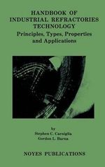 Handbook Of Industrial Refractories Technology : Principles, Types, Properties and Applications - Stephen Carniglia