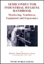 Semiconductor Industrial Hygiene Handbook : Monitoring, Ventiliation, Equipment and Ergonomics :  Monitoring, Ventiliation, Equipment and Ergonomics - Michael E. Williams