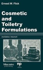 Cosmetic and Toiletry Formulations : v. 8 - Ernest W. Flick