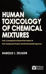 Human Toxicology of Chemical Mixtures : Toxic Consequences Beyond the Impact of One-Component Product and Environmental Exposures - Harold Zeliger