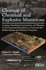 Cleanup of Chemical and Explosive Munitions : Locating, Identifying the contaminants, and Planning for Environmental Cleanup of Land and Sea Military R - Richard Albright
