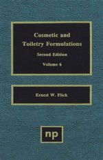 Cosmetic and Toiletry Formulations, Vol. 6 - Ernest W. Flick