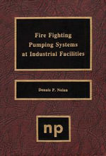 Fire Fighting Pumping Systems at Industrial Facilities - Dennis P. Nolan