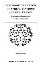 Handbook of Carbon, Graphite, Diamonds and Fullerenes : Processing, Properties and Applications - Hugh O. Pierson
