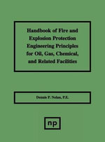 Handbook of Fire & Explosion Protection Engineering Principles for Oil, Gas, Chemical, & Related Facilities - Dennis P. Nolan