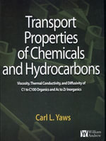 Transport Properties of Chemicals and Hydrocarbons : Viscosity, Thermal Conductivity, and Diffusivity for more than 7800 Hydrocarbons and Chemicals, In - Carl L. Yaws