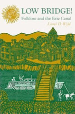 Low Bridge! : Folklore and the Erie Canal - Lionel D Wyld