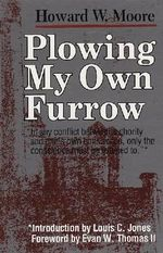 Plowing My Own Furrow : An English Prose Version - Howard W. Moore