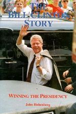 The Bill Clinton Story : Winning the Presidency - John Hohenberg