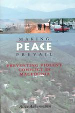 Making Peace Prevail : Preventing Violent Conflict in Macedonia - Alice Ackermann