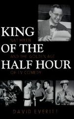 King of the Half Hour : Nat Hiken and the Golden Age of Comedy - David Everitt