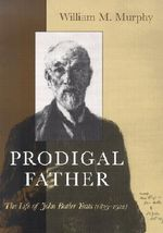 Prodigal Father : The Life of John Butler Yeats, 1839-1922 - William Michael Murphy