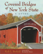 Covered Bridges of New York State : A Guide - Rick L. Berfield