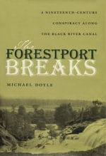 The Forestport Breaks : A Nineteenth Century Conspiracy Along the Black River Canal - Michael Doyle