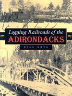 Logging Railroads of the Adirondacks - William Gove