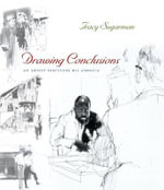 Drawing Conclusions : An Artist Discovers His America - Tracy Sugarman