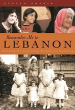 Remember Me to Lebanon : Stories of Lebanese Women in America - Evelyn Shakir