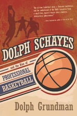 Dolph Schayes and the Rise of Professional Basketball - Dolph Grundman