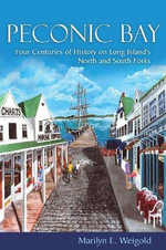Peconic Bay : Four Centuries of History on Long Islandaes North and South Forks - Marilyn E. Weigold