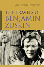 The Travels of Benjamin Zuskin : Judaic Traditions in Literature, Music and Art - Ala Zuskin Perelman