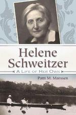 Helene Schweitzer : A Life of Her Own - Patti M. Marxsen