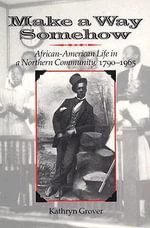 Make a Way Somehow : African-American Life in a Northern Community, 1790-1965 - Kathryn Grover