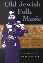 Old Jewish Folk Music : The Collections and Writings of Moshe Beregovski - Moshe Beregovski