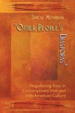 Other People's Diasporas : Negotiating Race in Contemporary Irish and Irish-American Culture - Sinead Moynihan