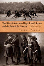 The Rise of American High School Sports and the Search for Control, 1880-1930 : Preparing Our Students for a Shrinking Planet - Robert Pruter