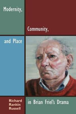 Modernity, Community, and Place in Brian Friel's Drama : Irish Studies (Hardcover) - Richard Rankin Russell