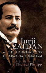 Jurji Zaidan and the Foundations of Arab Nationalism - Thomas Philipp