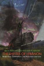 The Shi'ites of Lebanon : Modernism, Communism, and Hizbullah's Islamists - Rula Jurdi Abisaab