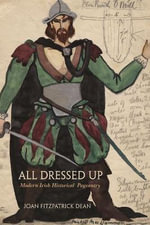 All Dressed Up : Modern Irish Historical Pageantry - Dean Joan Fitzpatrick
