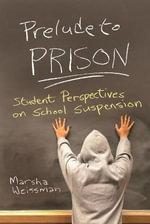 Prelude to Prison : Student Perspectives on School Suspension - Marsha Weissman