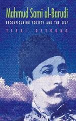 Mahmud Sami Al-Barudi : Reconfiguring Society and the Self - Terri DeYoung