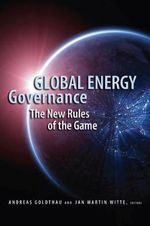 Global Energy Governance : The New Rules of the Game