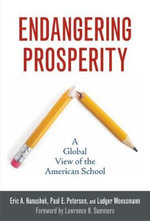 Endangering Prosperity : A Global View of the American School - Eric A. Hanushek