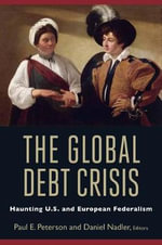 The Global Debt Crisis : Haunting U.S. and European Federalism