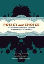 Policy and Choice : Public Finance Through the Lens of Behavioral Economics - William J. Congdon
