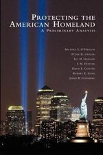 Protecting the American Homeland : A Preliminary Analysis - Michael E. O'Hanlon