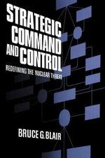 Strategic Command and Control : Redefining the Nuclear Threat - Bruce G. Blair